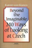 BEYOND THE IMAGINABLE: 240 WAYS OF LOOKING AT CZECH