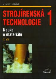 STROJÍRENSKÁ TECHNOLOGIE 1-1.DÍL - NAUKA O MATERIÁLU