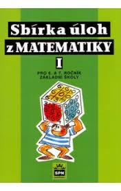 SBÍRKA ÚLOH Z MATEMATIKY I. PRO 6. A 7. ROČNÍK ZÁKLADNÍ ŠKOLY