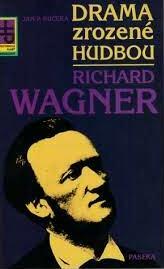 RICHARD WAGNER - DRAMA ZROZENÉ HUDBOU