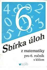 SBÍRKA ÚLOH Z MATEMATIKY PRO 6. ROČNÍK S KLÍČEM