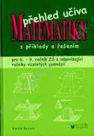 PŘEHLED UČIVA MATEMATIKY S PŘÍKLADY A ŘEŠENÍM PRO 6. - 9. ROČNÍK ZŠ
