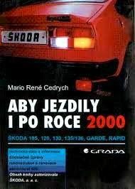 ABY JEZDILY I V ROCE 2000 - ŠKODA 105, 120, 130, 135/136, GARDE, RAPID