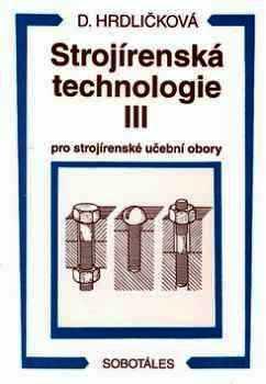 STROJÍRENSKÁ TECHNOLOGIE III. PRO STROJÍRENSKÉ UČEBNÍ OBORY