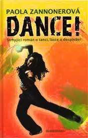DANCE! - STRHUJÍCÍ ROMÁN O TANCI, LÁSCE A DOSPÍVÁNÍ
