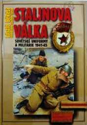 STALINOVA VÁLKA - SOVĚTSKÉ UNIFORMY A MILITÁRIE 1941-45