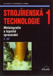 STROJÍRENSKÁ TECHNOLOGIE 1-2.DÍL-METALOGRAFIE A TEPELNÉ ZPRACOVÁNÍ