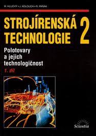 STROJÍRENSKÁ TECHNOLOGIE 2-1.DÍL-POLOTOVARY A JEJICH TECHNOLOGIČNOST