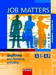 JOB MATTERS ANGLIČTINA PRO ŘEMESLA A SLUŽBY A1-A2 - UČEBNICE + AUDIO CD
