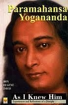 PARAMAHANSA YOGANANDA AS I KNEW HIM