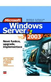 MICROSOFT WINDOWS SERVER 2003 NOVÉ FUNKCE, UPGRADE, IMPLEMENTACE